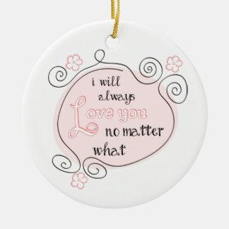 I Will Always Love You No Matter What Round Ceramic Decoration