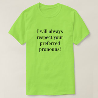 """I will always respect your preferred pronouns!"" T-Shirt"