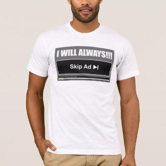 I Will Always Skip Ad T-Shirt