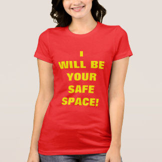"""I WILL BE YOUR SAFE SPACE!"" T-Shirt"