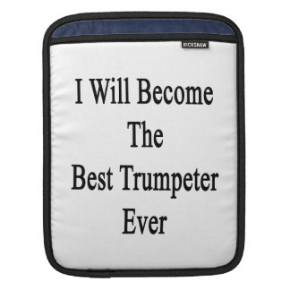 I Will Become The Best Trumpeter Ever iPad Sleeves