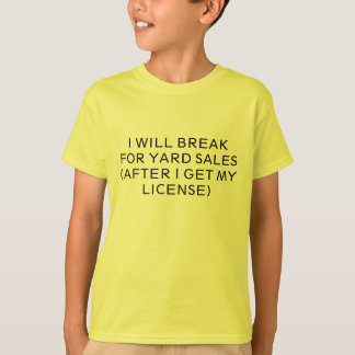 I WILL BREAK FOR YARD SALES(AFTER I GET MY LICE... T SHIRTS