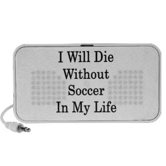 I Will Die Without Soccer In My Life Speaker