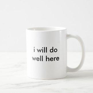 i will do well here coffee mug