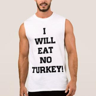 I Will Eat No Turkey Sleeveless Shirt