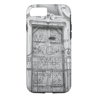 I Will Enter His Gates With Thanksgiving iPhone 8/7 Case