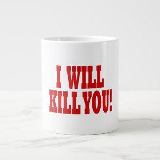 I Will Kill You Large Coffee Mug