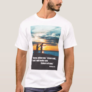 I will make you fishers of men T-Shirt
