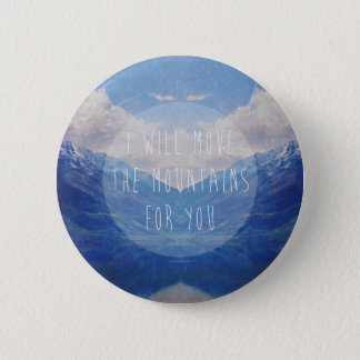 I will move the mountains for you 6 cm round badge