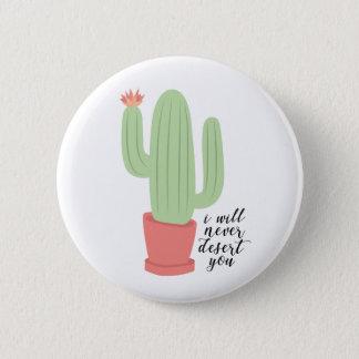 I Will Never Desert You Cactus Button