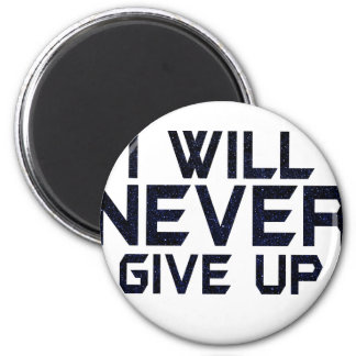 I will never give up magnet