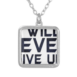 I will never give up silver plated necklace