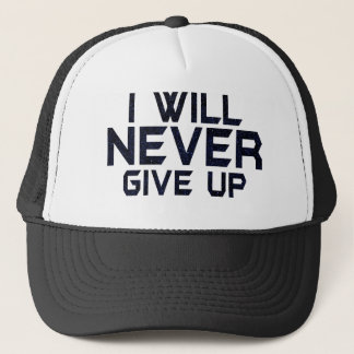 I will never give up trucker hat