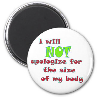 I will NOT apologise for the size of my body 6 Cm Round Magnet
