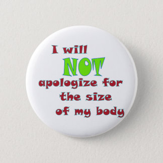 I will NOT apologize for the size of my body 6 Cm Round Badge
