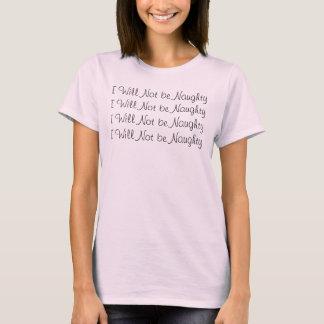 I Will Not be NaughtyI Will Not be NaughtyI Wil... T-Shirt