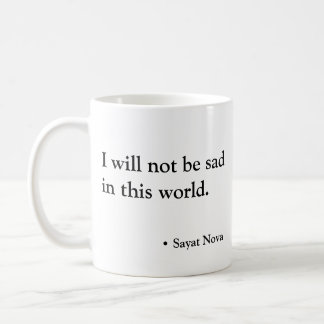 I will not be sad in this world coffee mug