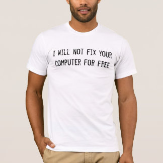 I will not fix your computer for free T-Shirt