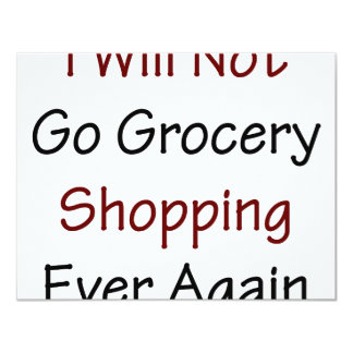 I Will Not Go Grocery Shopping Ever Again 11 Cm X 14 Cm Invitation Card