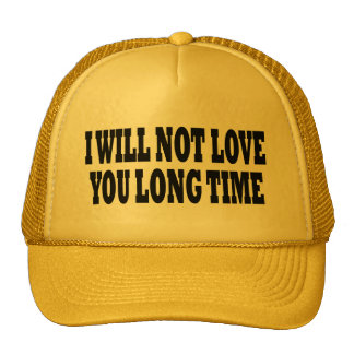 I WILL NOT LOVE YOU LONG TIME CAP