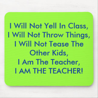 I Will Not Yell In Class,I Will Not Throw Things Mouse Pad