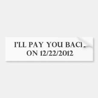 I Will Pay You Back Bumper Sticker