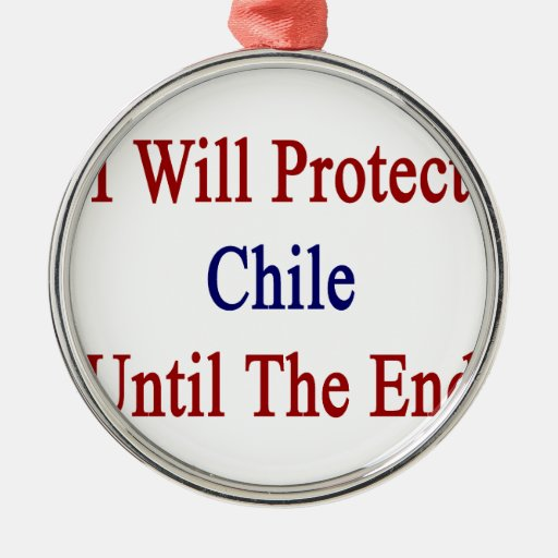 I Will Protect Chile Until The End Christmas Tree Ornaments