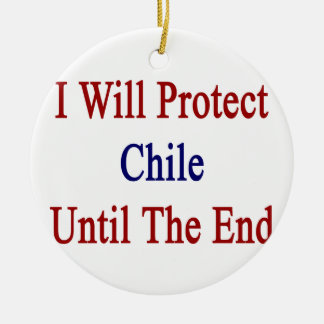 I Will Protect Chile Until The End Ornament