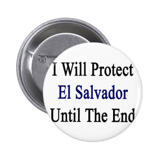 I Will Protect El Salvador Until The End Pinback Button