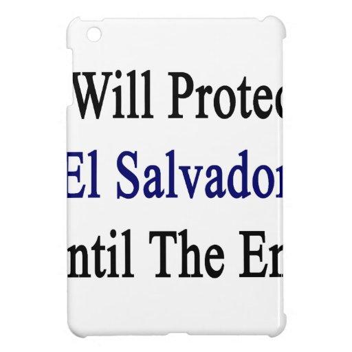 I Will Protect El Salvador Until The End iPad Mini Cases