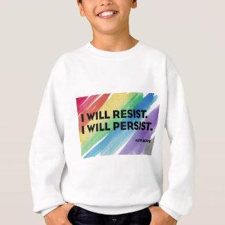 I Will Resist I Will Persist Love is Love apparel Sweatshirt