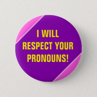 """I WILL RESPECT YOUR PRONOUNS!"" 6 CM ROUND BADGE"