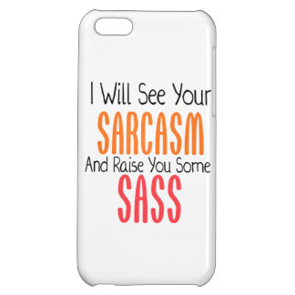 I Will See Your Sarcasm And Raise You Some Sass Cover For iPhone 5C
