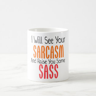 I Will See Your Sarcasm And Raise You Some Sass Mugs