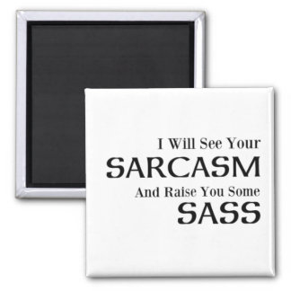 I Will See Your Sarcasm And Raise You Some Sass Square Magnet