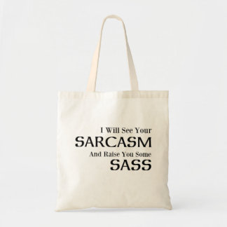 I Will See Your Sarcasm And Raise You Some Sass Tote Bag