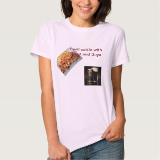 I will settle with Stout & Suya Tee Shirt