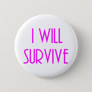 I will survive 6 cm round badge