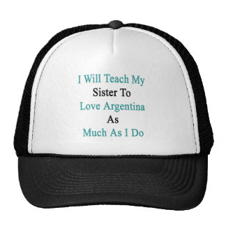 I Will Teach My Sister To Love Argentina As Much A Cap