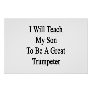 I Will Teach My Son To Be A Great Trumpeter Poster