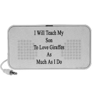 I Will Teach My Son To Love Giraffes As Much As I Portable Speaker
