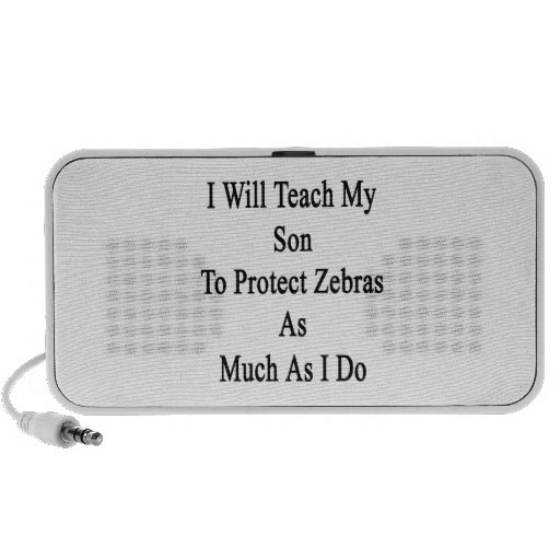 I Will Teach My Son To Protect Zebras As Much As I Mp3 Speakers