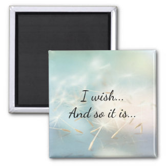 I wish...And so it is... Square Magnet