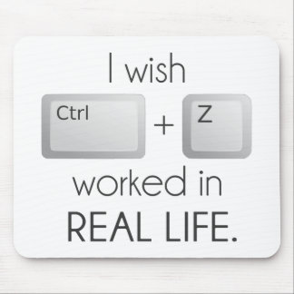 I Wish Ctrl Z Worked in Real Life Mouse Pad