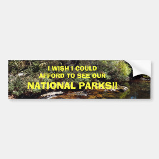 I WISH I COULD AFFORD TO SEE OUR, NAT... BUMPER STICKER