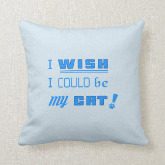 I WISH I COULD BEMY CAT! Polyester Pillow