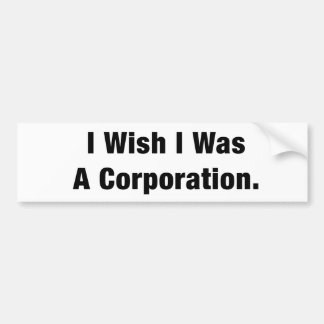 I Wish I Was  a Corporation Bumper Sticker