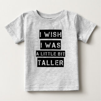 I wish I was a little bit taller funny baby boy Baby T-Shirt