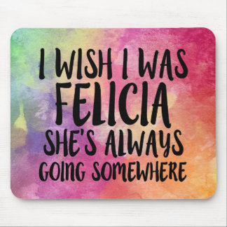 I wish I was Felicia funny Bye Felicia Watercolor Mouse Pad