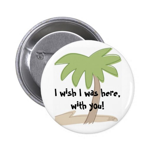 I wish I was here,with you! Button